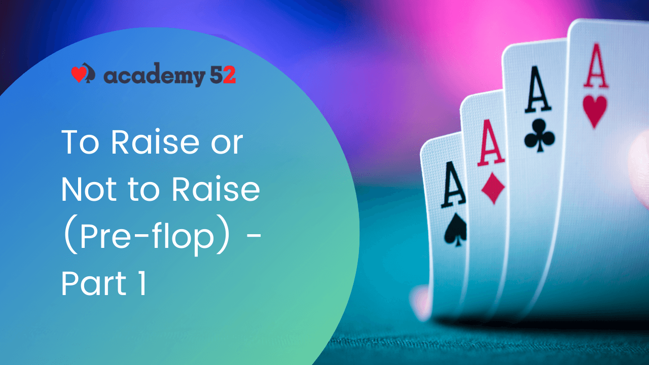 Learn When To Raise & Not to Raise in Poker - Part 1