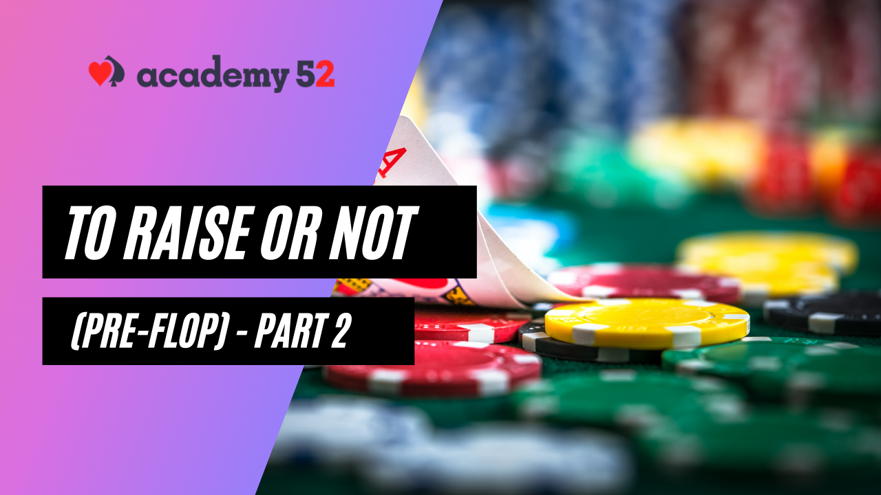 Learn When To Raise & Not to Raise in Poker – Part 2